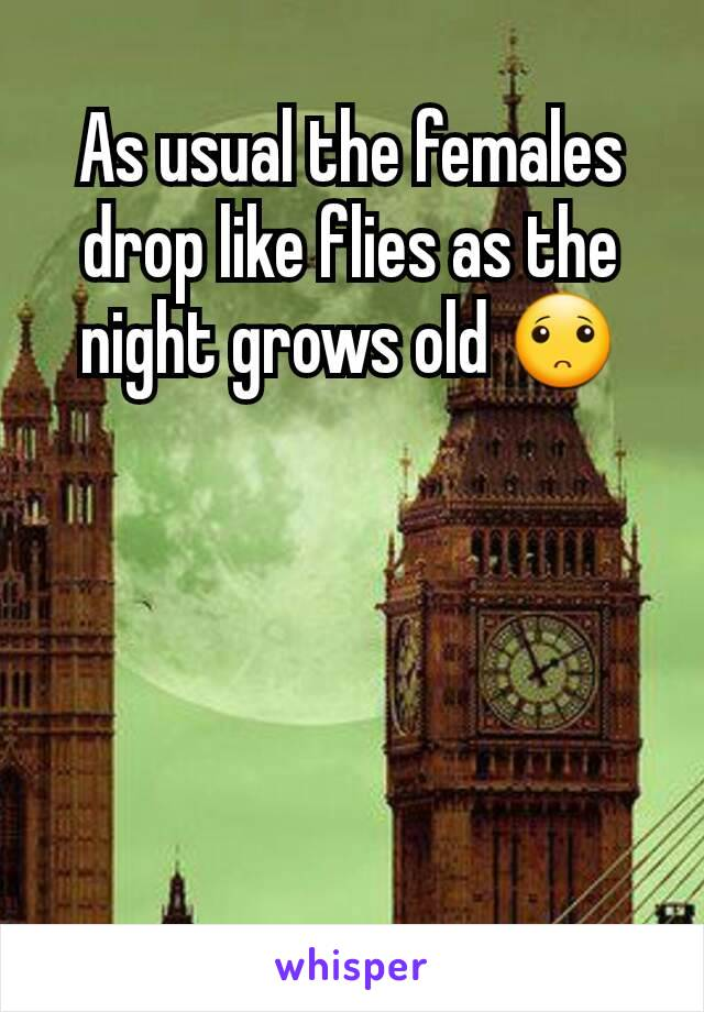 As usual the females drop like flies as the night grows old 🙁