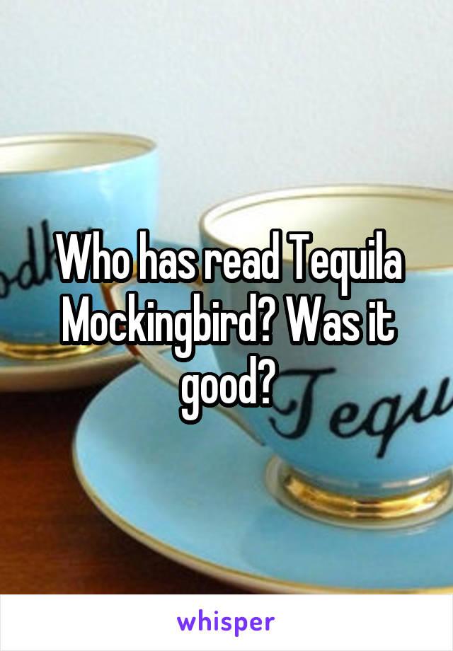 Who has read Tequila Mockingbird? Was it good?