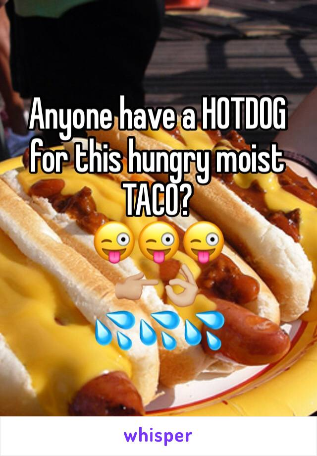 Anyone have a HOTDOG for this hungry moist TACO? 😜😜😜 👉🏼👌🏼 💦💦💦