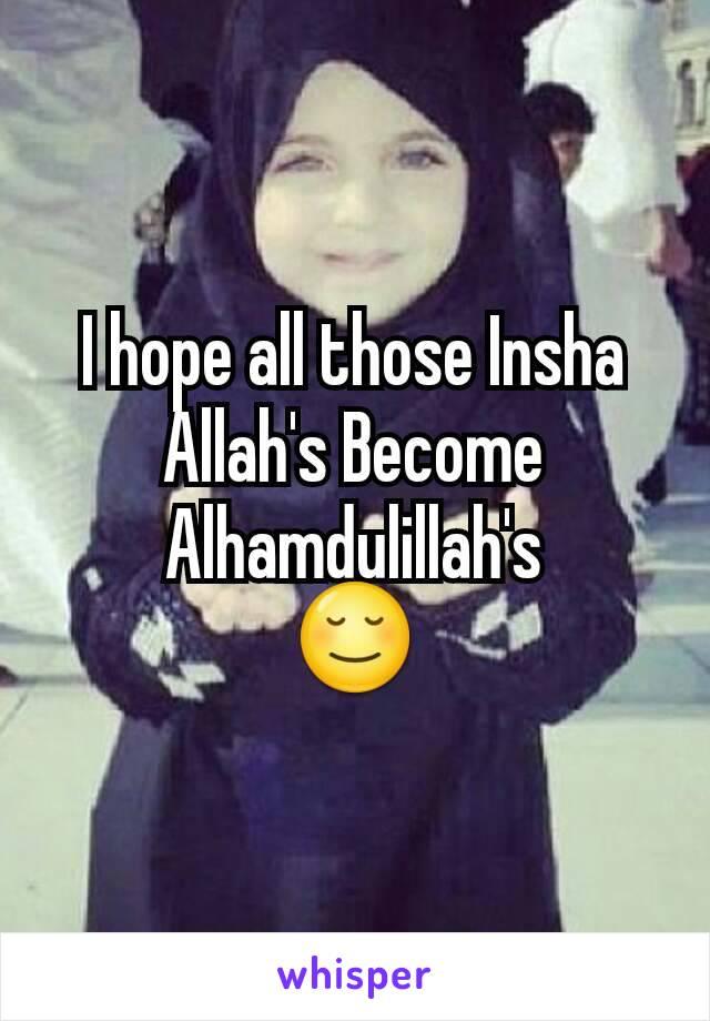 I hope all those Insha Allah's Become Alhamdulillah's 😌