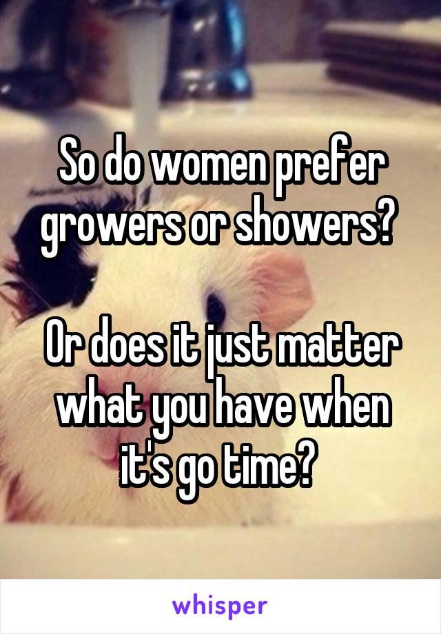 do women like growers or showers