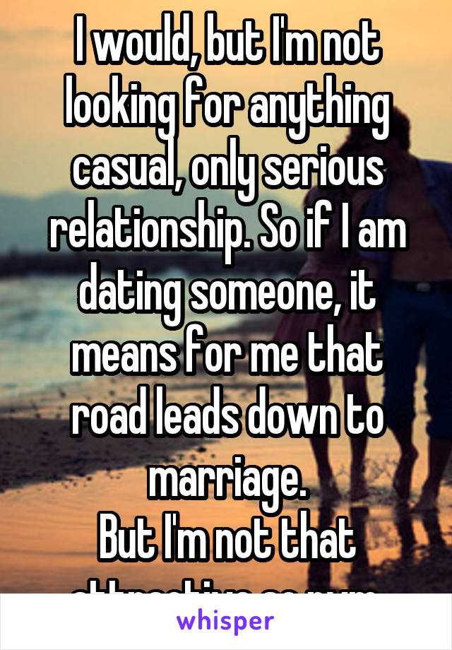 Dating but not serious means