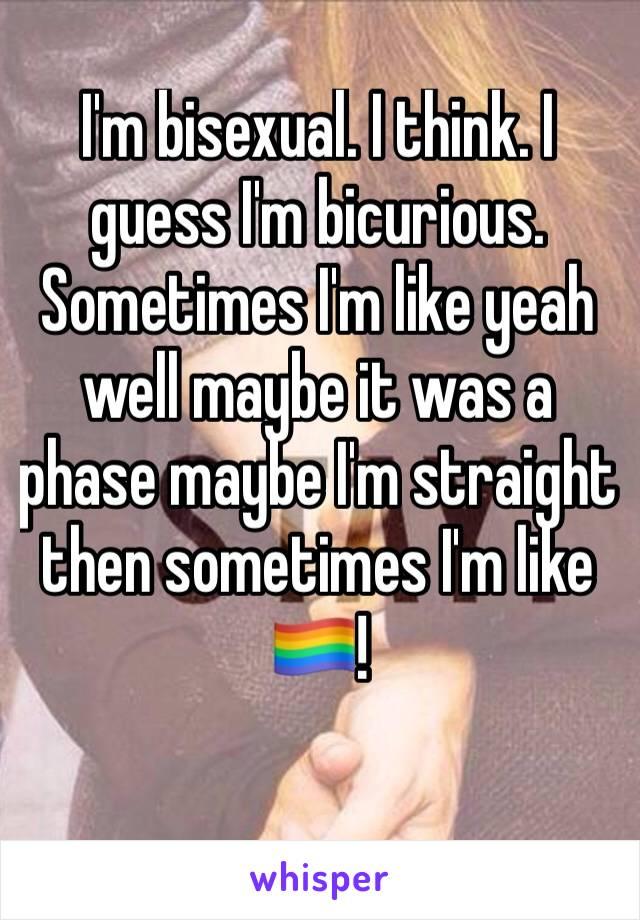 I think im bisexual