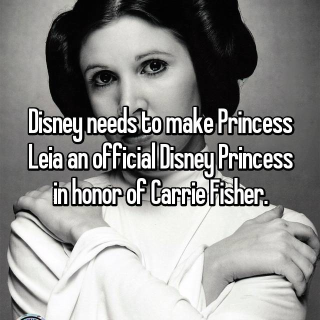 Disney needs to make Princess Leia an official Disney Princess in honor of Carrie Fisher.