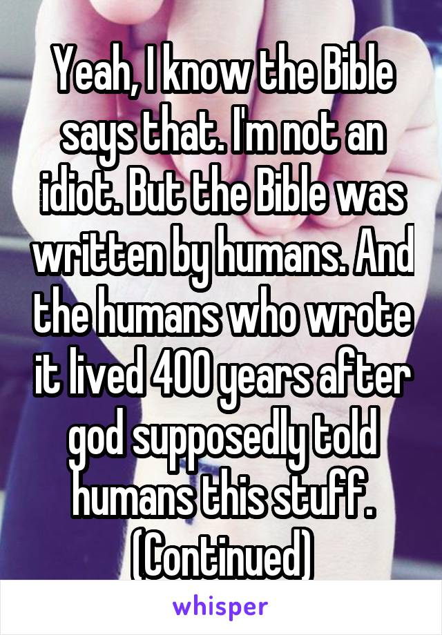 Yeah, I know the Bible says that  I'm not an idiot  But the