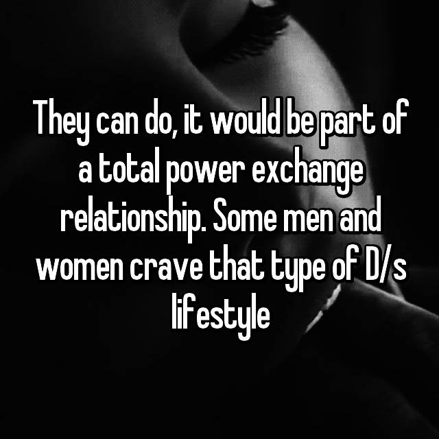 d774943c811 They can do, it would be part of a total power exchange relationship. Some  men and women crave that type of D/s lifestyle