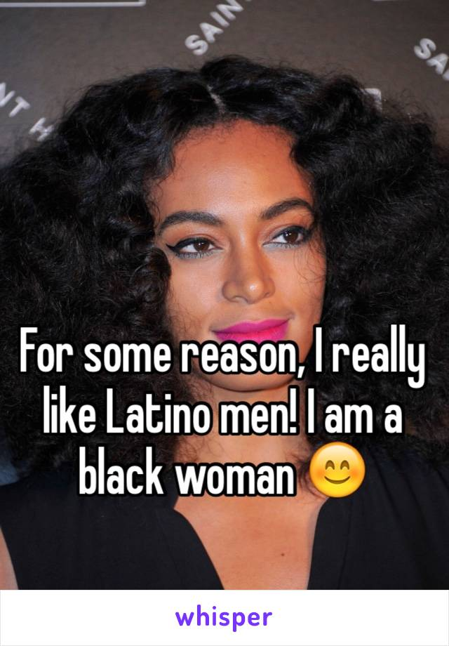 I like latino men