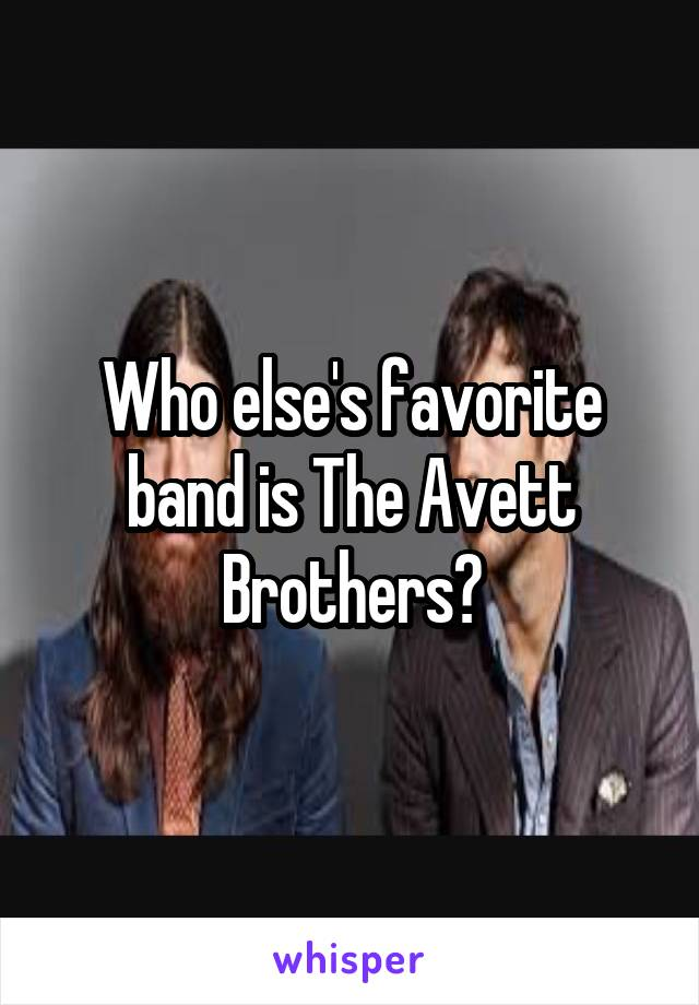 Who else's favorite band is The Avett Brothers?
