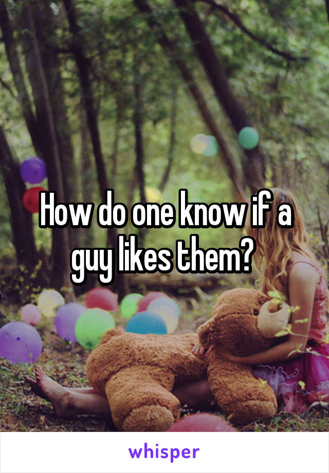 How do one know if a guy likes them?