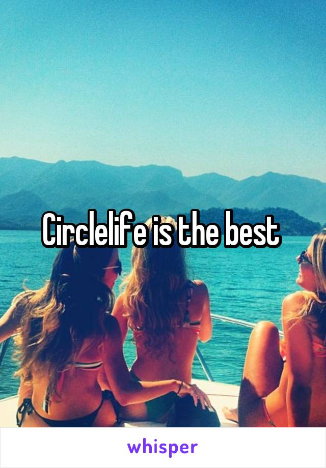 Circlelife is the best