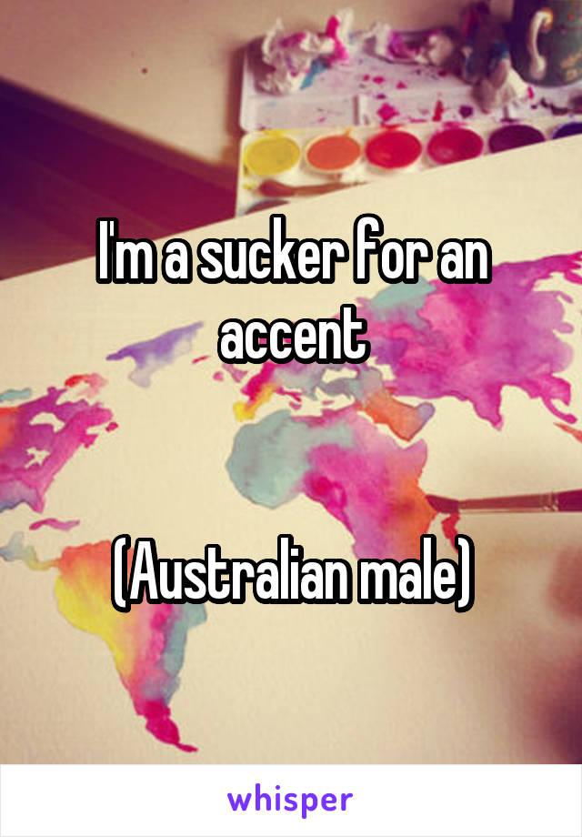 I'm a sucker for an accent   (Australian male)