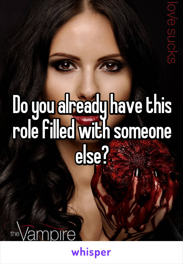 Do you already have this role filled with someone else?