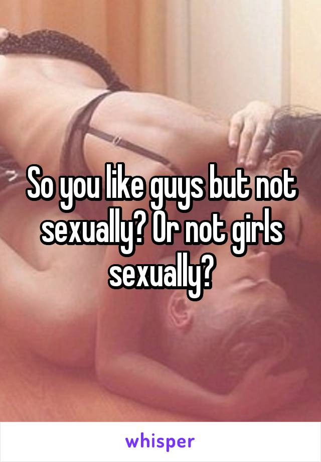 Love a girl but not sexually