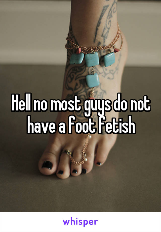 Why do guys have foot fetishes