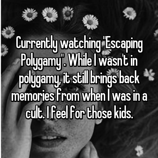 """Currently watching """"Escaping Polygamy"""". While I wasn't in polygamy, it still brings back memories from when I was in a cult. I feel for those kids."""