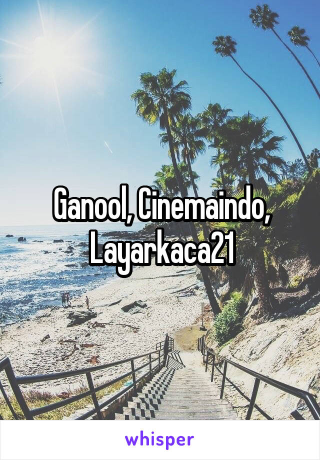 Ganool, Cinemaindo, Layarkaca21