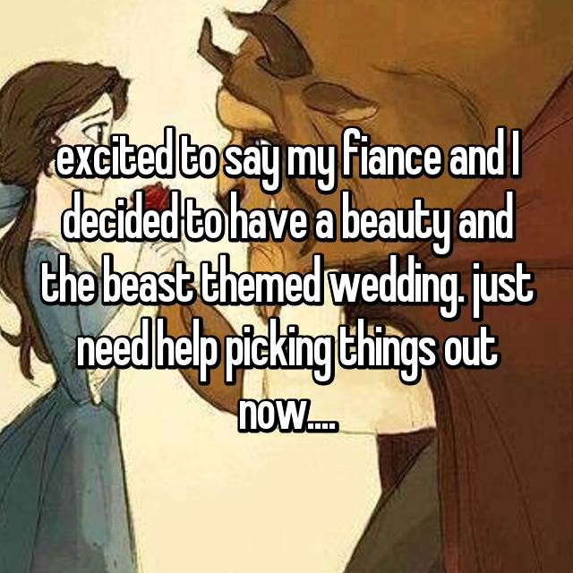 excited to say my fiance and I decided to have a beauty and the beast themed wedding. just need help picking things out now....