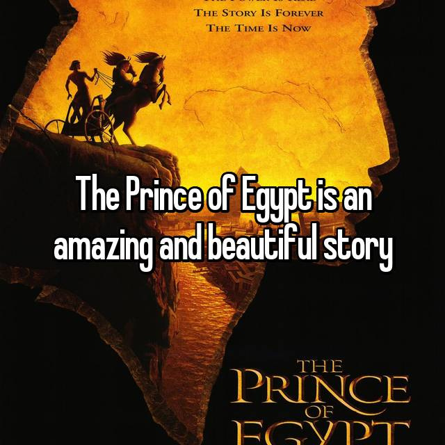 The Prince of Egypt is an amazing and beautiful story