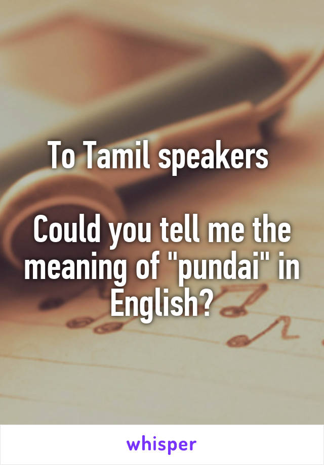 To Tamil speakers Could you tell me the meaning of