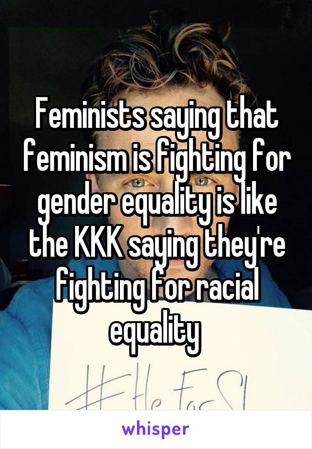 is feminism really a fight for equality Feminism muslim women are demanding what they say are god- given rights to gender equality and justice time ideas hosts the world's leading voices.
