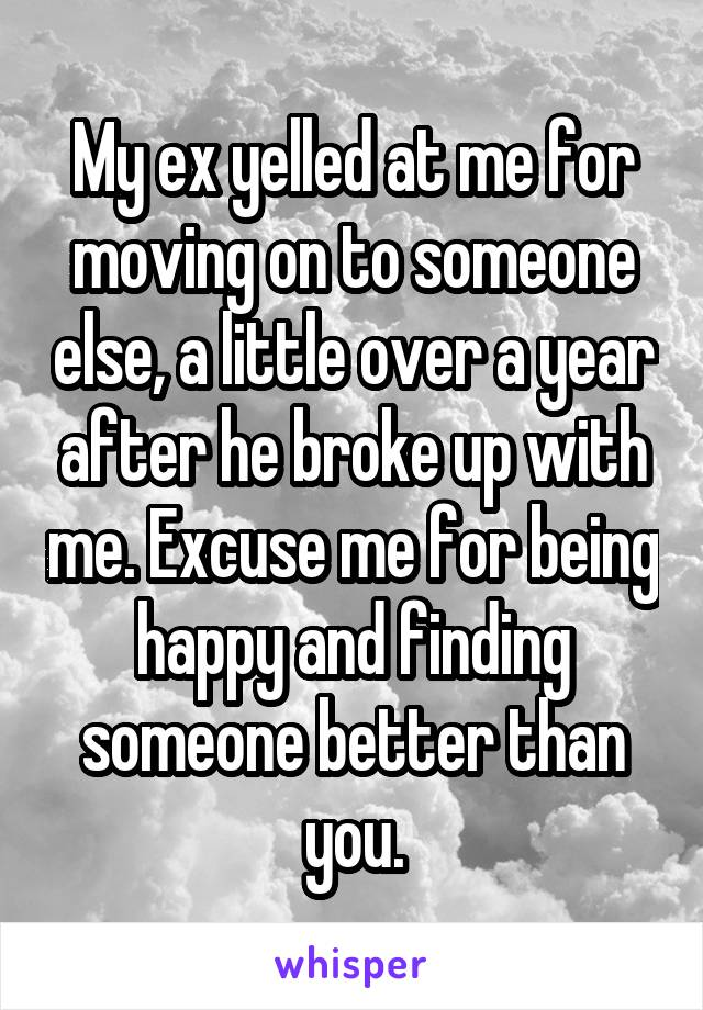 My ex yelled at me for moving on to someone else, a little over a year