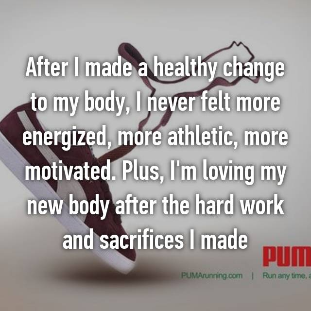 After I made a healthy change to my body, I never felt more energized, more athletic, more motivated. Plus, I'm loving my new body after the hard work and sacrifices I made