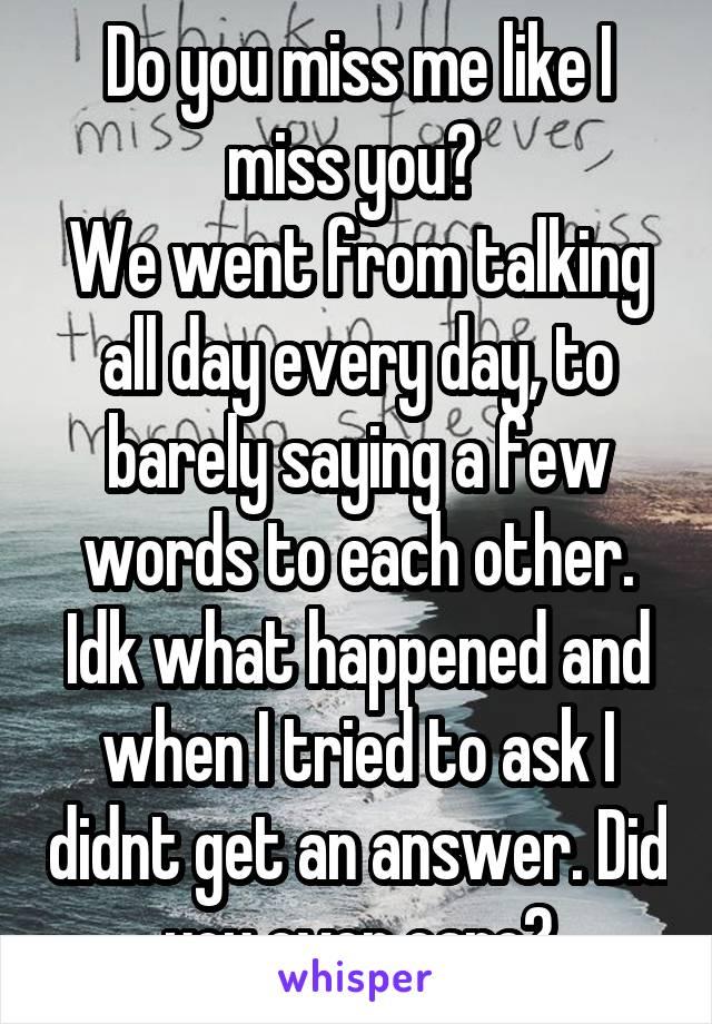 Do you miss me like i do
