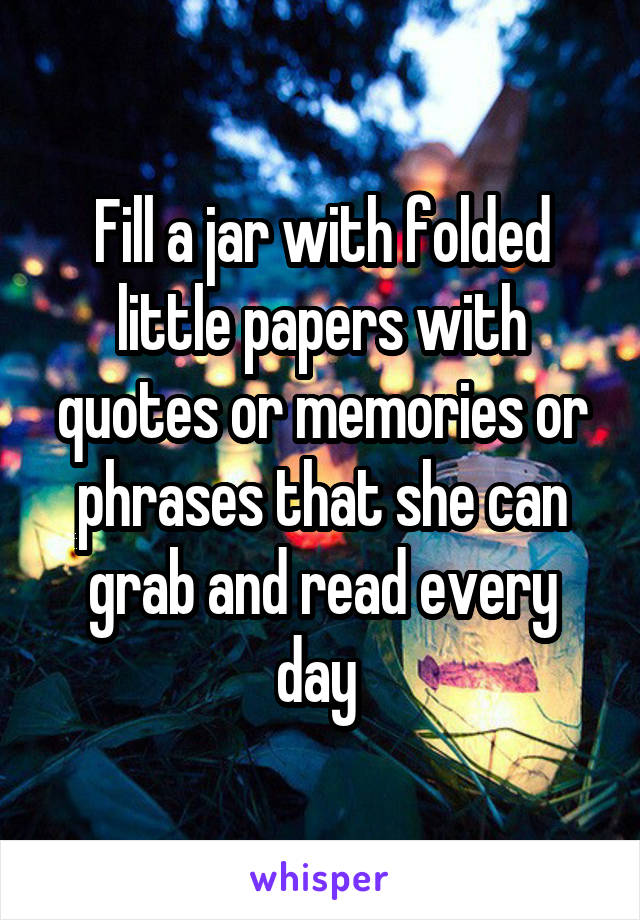 fill a jar folded little papers quotes or memories or