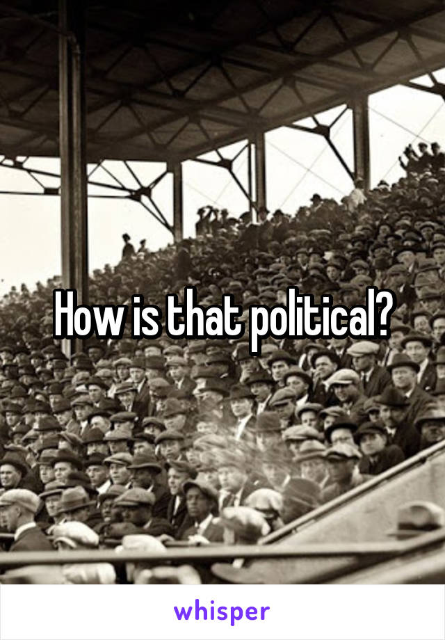 How is that political?