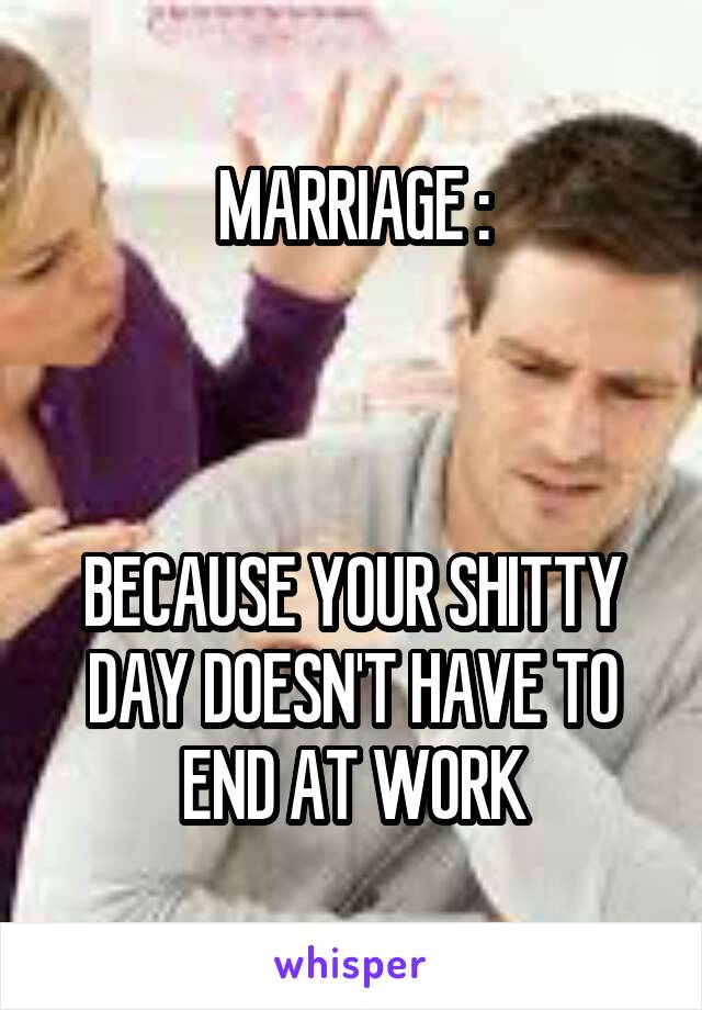 Marriage Because Your Shitty Day Doesnt Have To End At Work