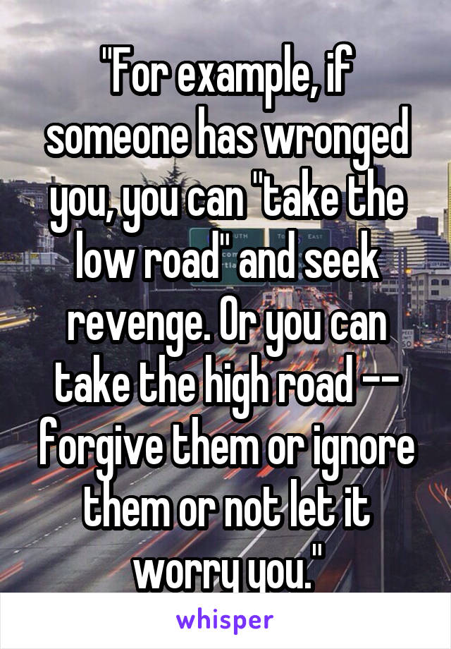 For example, if someone has wronged you, you can