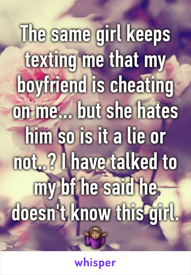 The same girl keeps texting me that my boyfriend is cheating