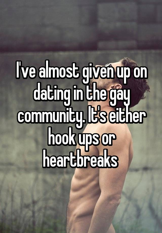 Giving up on dating gay
