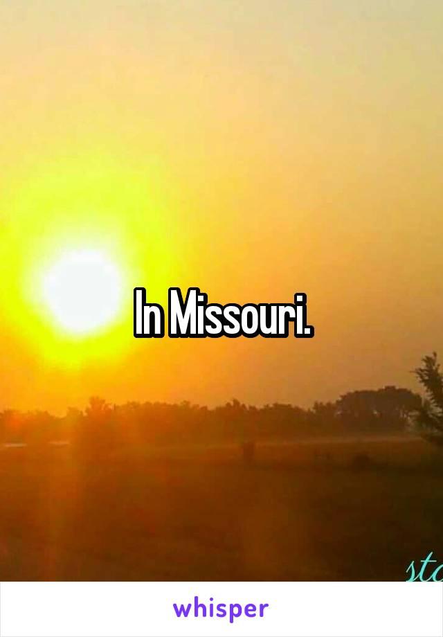 In Missouri.