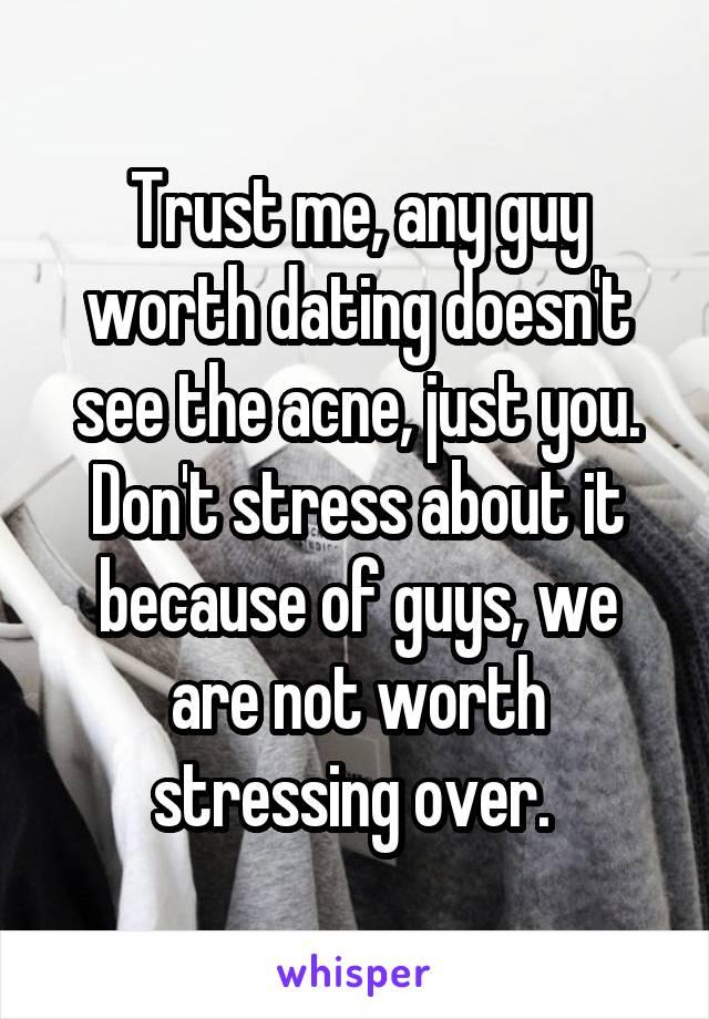 Guys not worth dating
