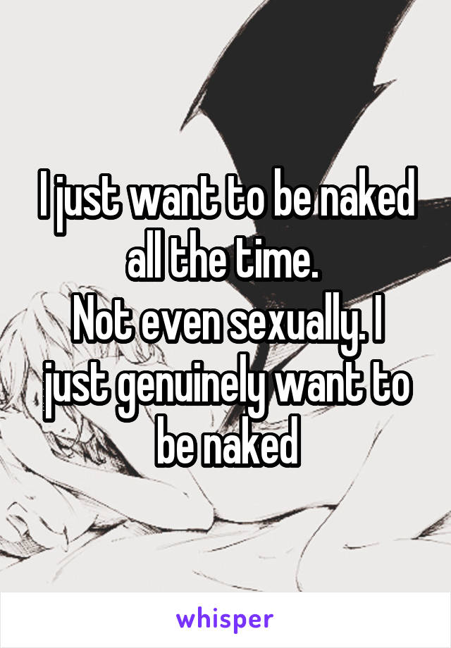 Be Want naked to
