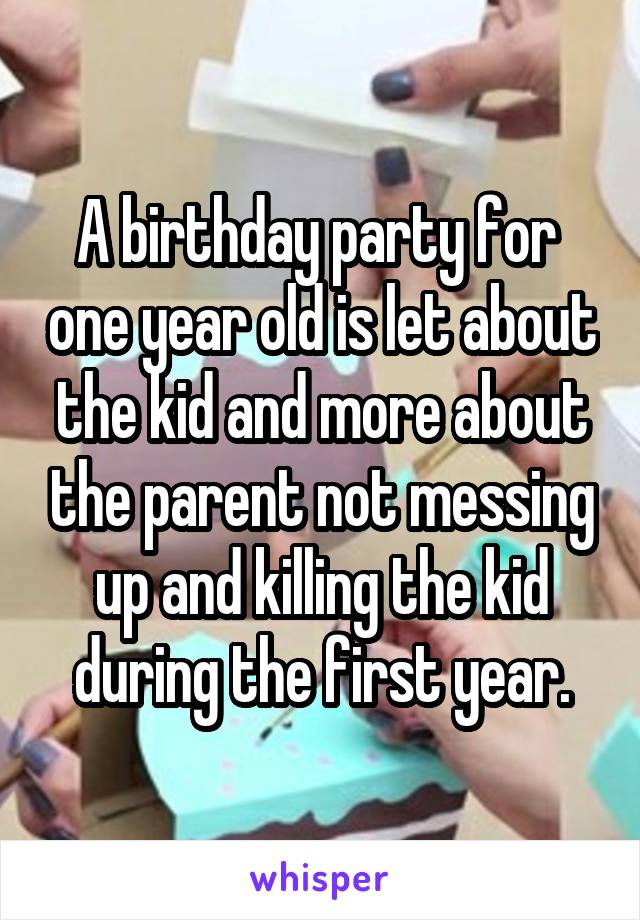 A birthday party for  one year old is let about the kid and more about the parent not messing up and killing the kid during the first year.