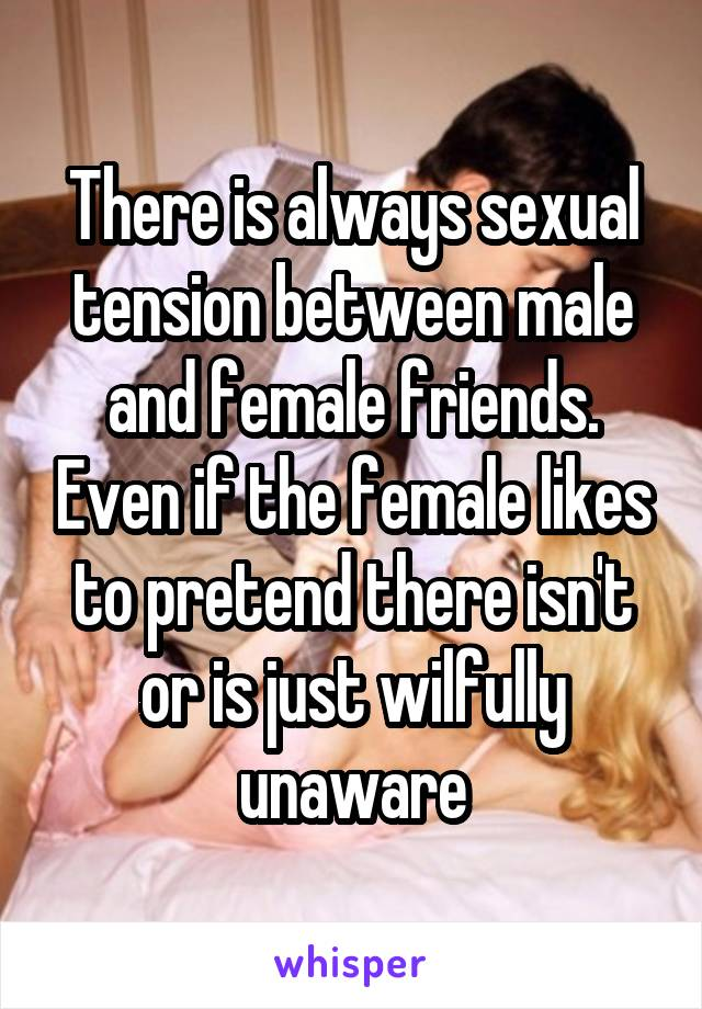 Sexual tension female friend