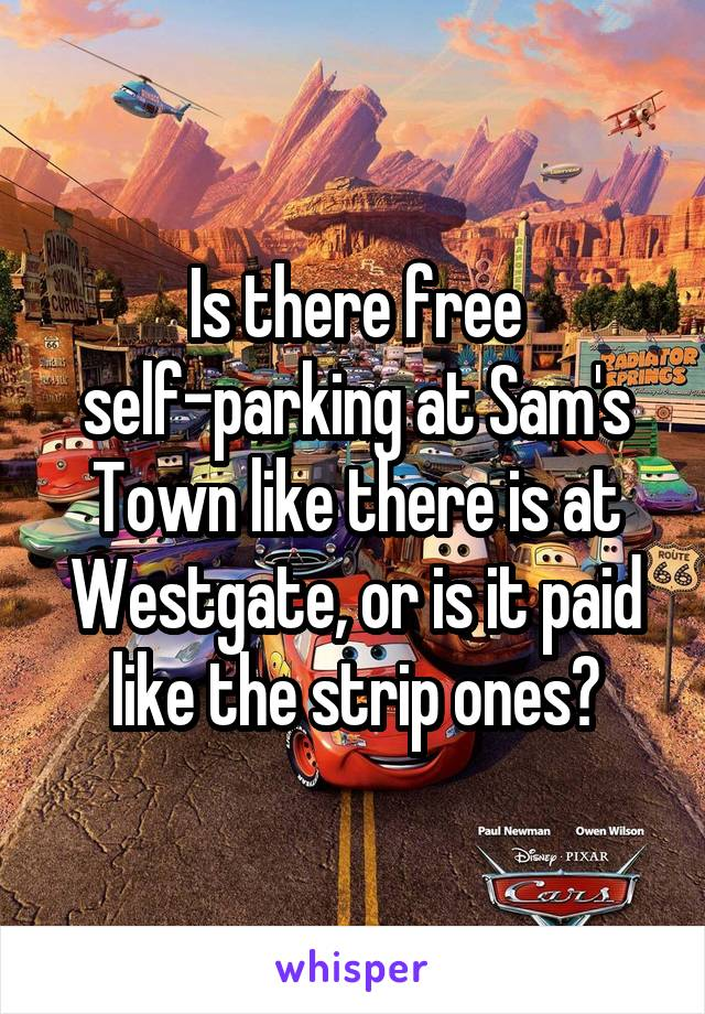 Is there free self-parking at Sam's Town like there is at Westgate, or is it paid like the strip ones?