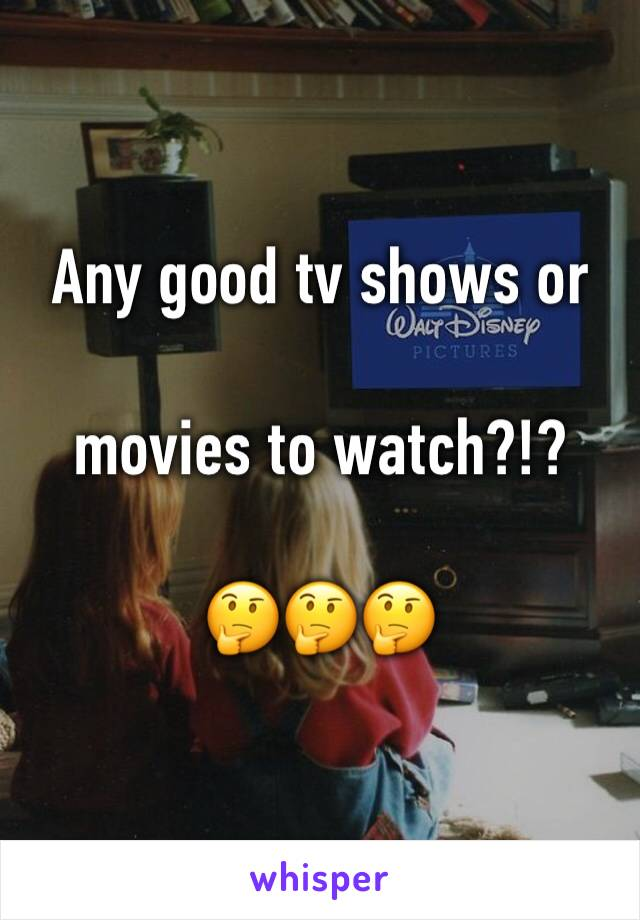 Any good tv shows or   movies to watch?!?  🤔🤔🤔