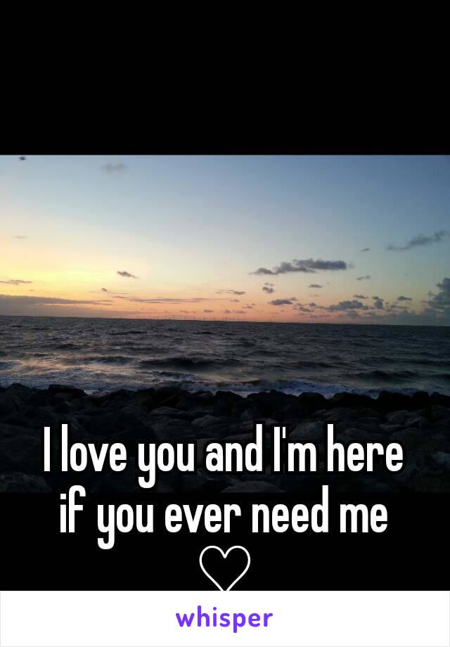 I love you and I'm here if you ever need me ♡