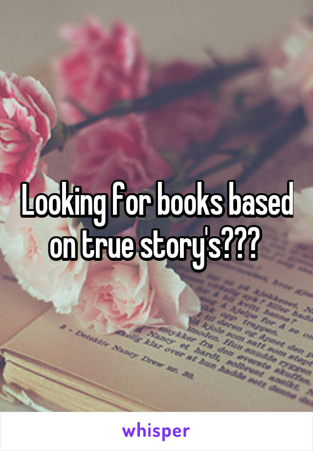 Looking for books based on true story's???