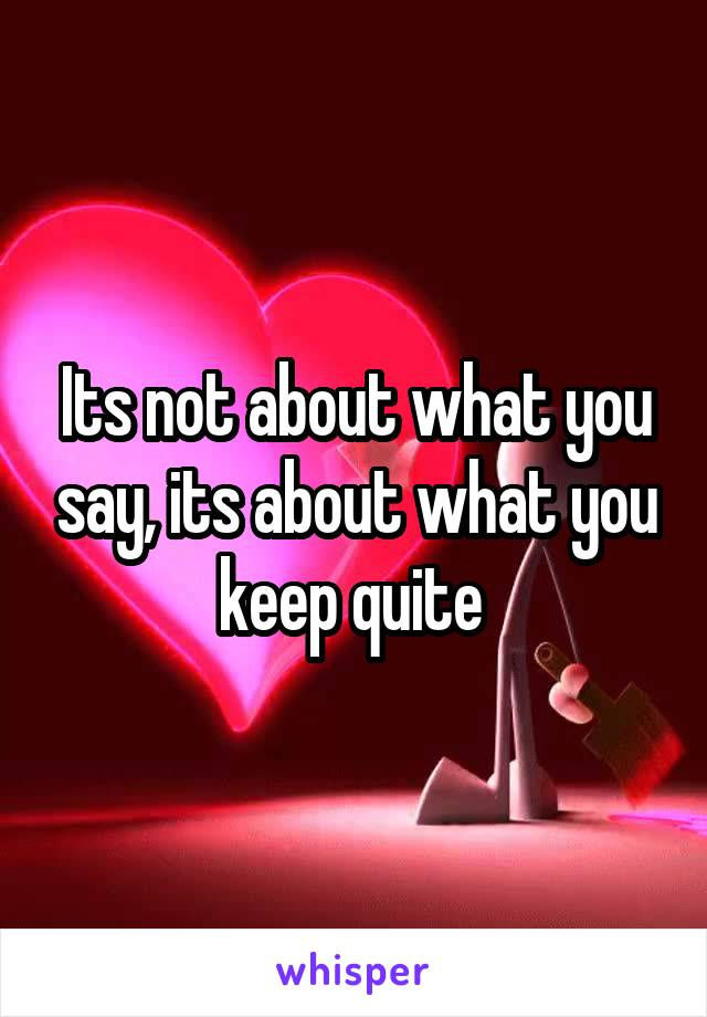 Its not about what you say, its about what you keep quite