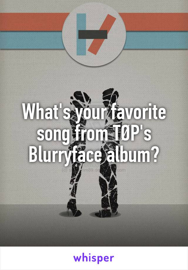 What's your favorite song from TØP's Blurryface album?