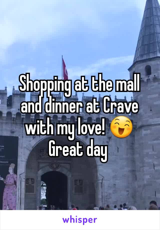 Shopping at the mall and dinner at Crave with my love! 😄 Great day