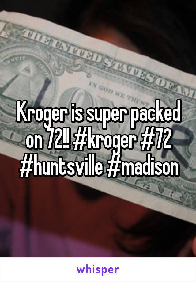 Kroger is super packed on 72!! #kroger #72 #huntsville #madison