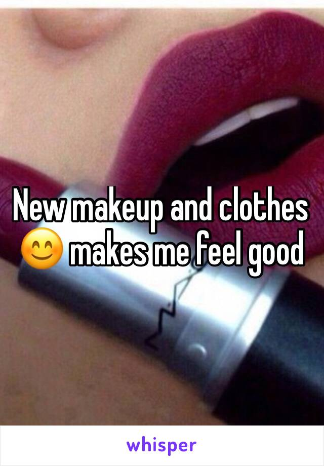 New makeup and clothes 😊 makes me feel good