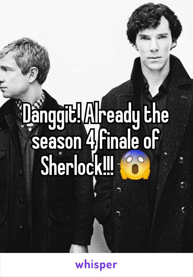 Danggit! Already the season 4 finale of Sherlock!!! 😱