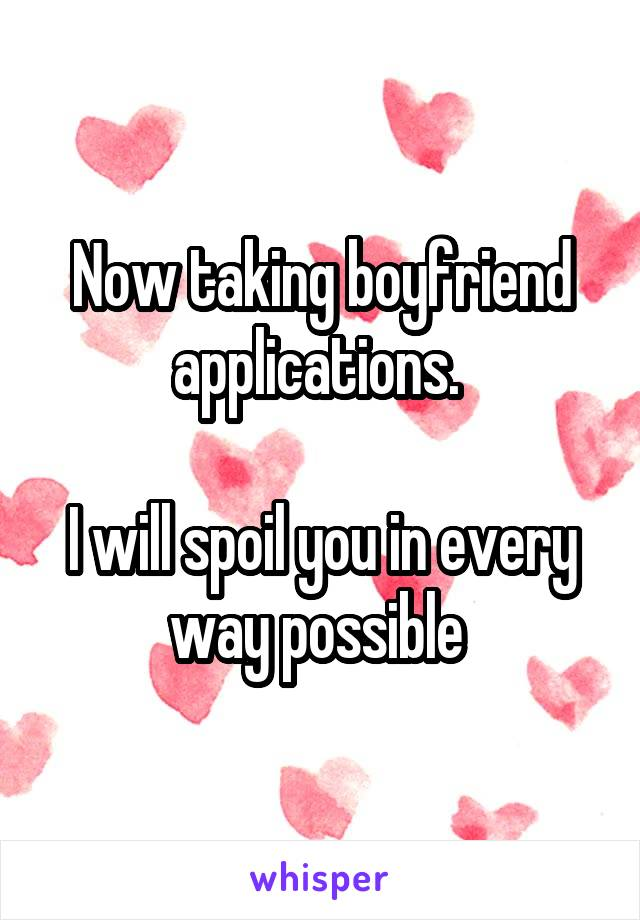 Now taking boyfriend applications.   I will spoil you in every way possible