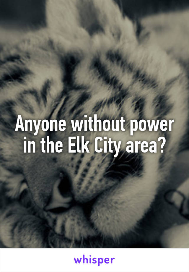 Anyone without power in the Elk City area?